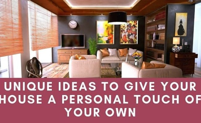 Unique Ideas to Give your House a Personal Touch of your Own