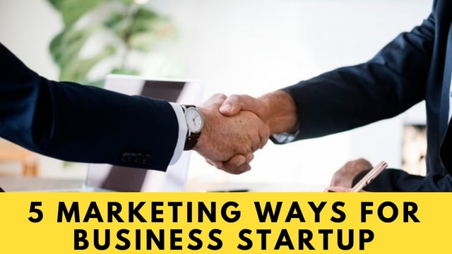 5 Marketing Ways for Business Startup