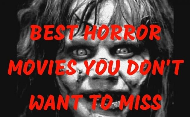 Best Horror Movies you Don't Want to Miss