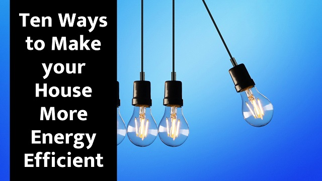 Ten Ways to Make your House More Energy Efficient