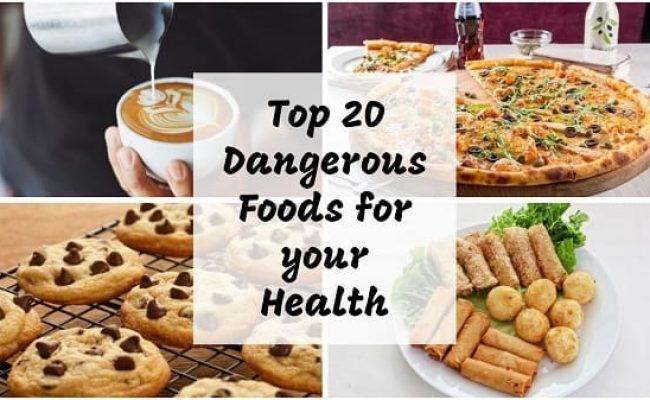 Top 20 Dangerous Foods for your Health