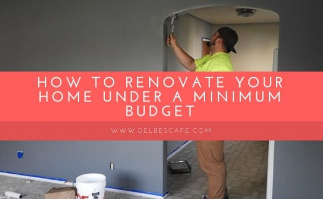 How to Renovate Your Home Under a Minimum Budget
