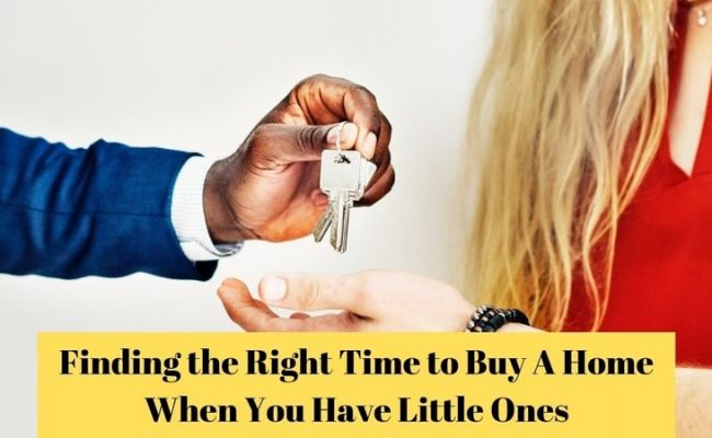 Finding the Right Time to Buy A Home When You Have Little Ones